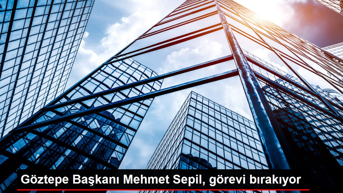 Göztepe Başkanı Mehmet Sepil, görevi bırakıyor