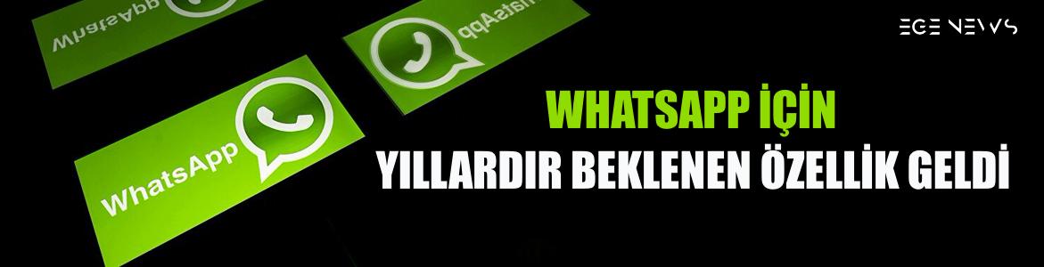 WhatsApp için yıllardır beklenen özellik geldi!