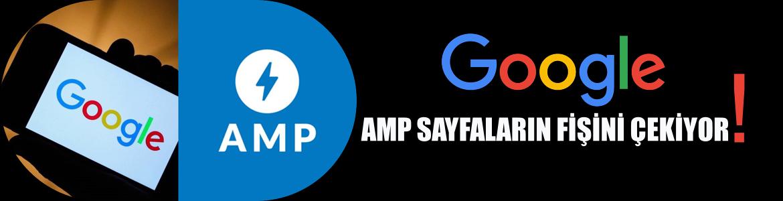 Google, AMP sayfaların fişini resmen çekiyor!
